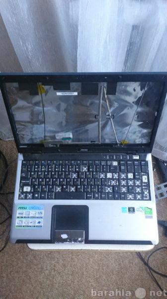 Продам Ноутбук MSI CR600X на З/Ч
